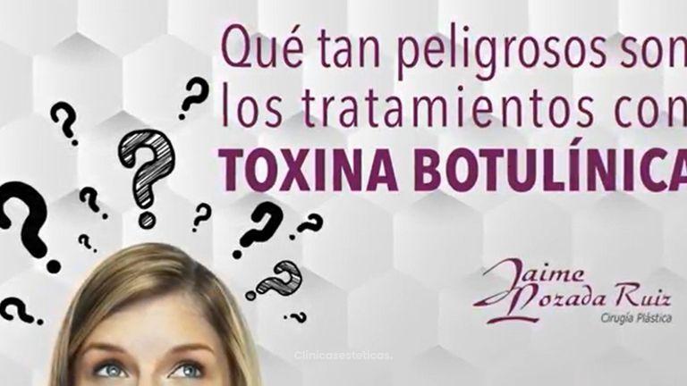 Que peligrosos son los tratamientos con toxina botulínica